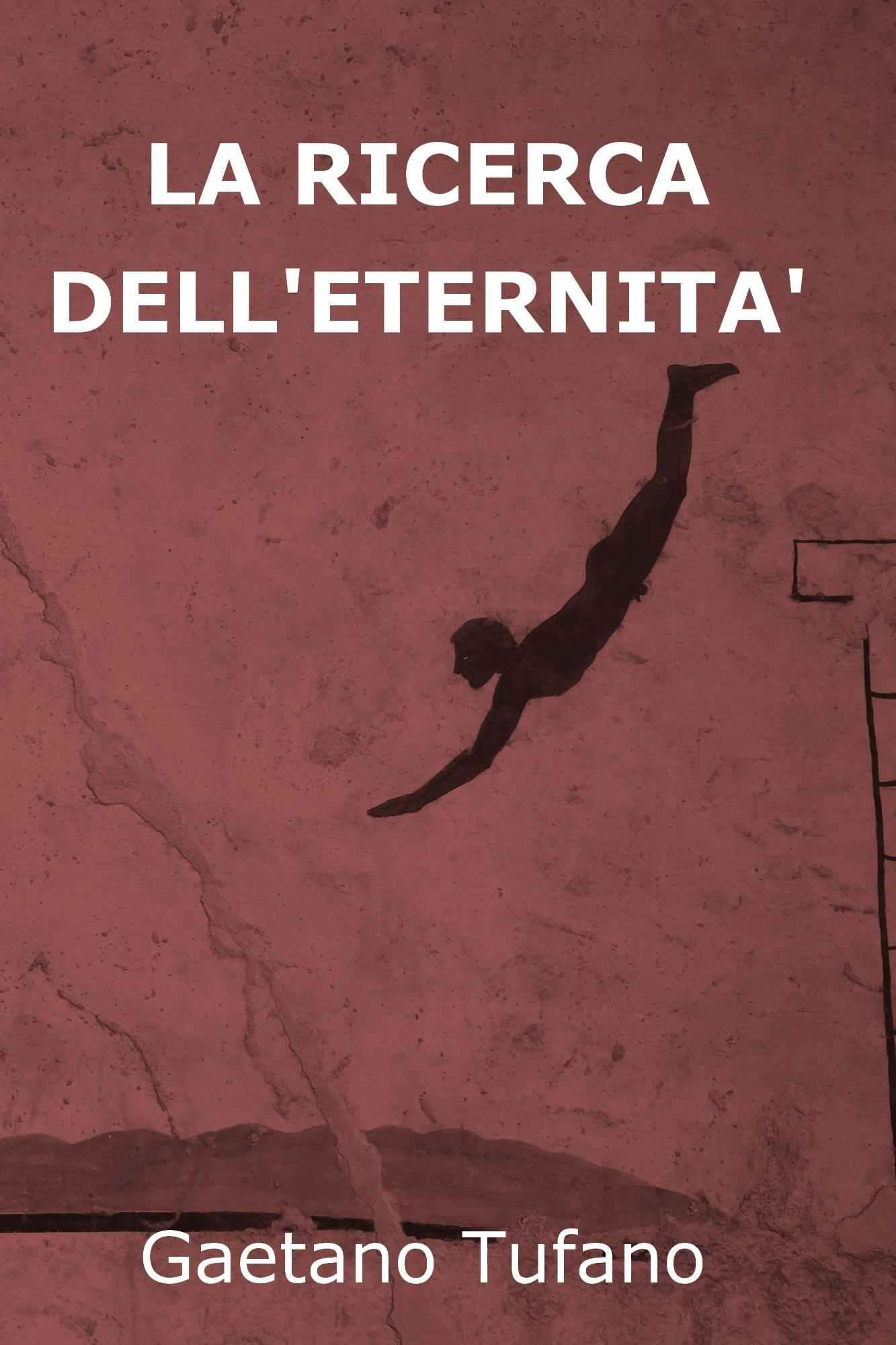 """L'insostenibile ricerca dell'eternità, Prefazione al romanzo di Gaetano Tufano """"La ricerca dell'eternità"""""""